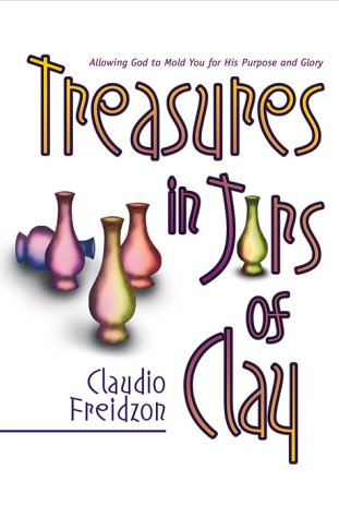 Treasure In Jars Of Clay: Allowing God to mold you for His purpose and glory
