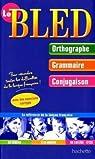 Le Bled : Orthographe-Grammaire-Conjugaison par Bled