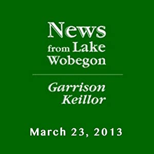 The News from Lake Wobegon from A Prairie Home Companion, March 23, 2013 | [Garrison Keillor]