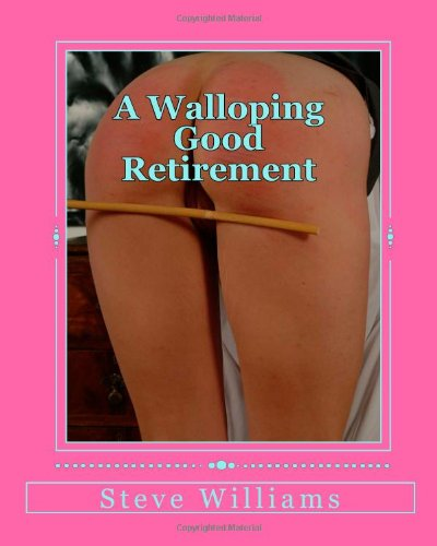 A Walloping Good Retirement: The Spanking Exploits of an Early Retiree