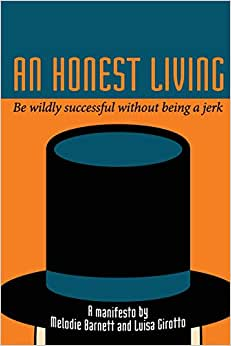 An Honest Living: Be Wildly Successful Without Being A Jerk