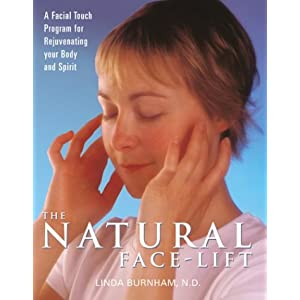 The Natural Face-Lift: A Facial Touch Program for Rejuvenating Your Body and Spirit