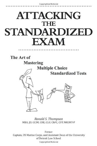 Attacking the Standardized Exam: The Art of Mastering Multiple Choice Standardized Tests