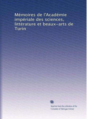Mémoires de l'Académie impériale des sciences, littérature et beaux-arts de Turin (French Edition)