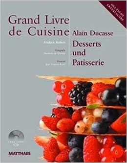 Grand livre de cuisine desserts und patisserie desserts for Alain ducasse grand livre de cuisine