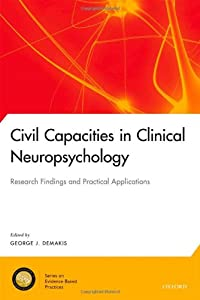 Civil Capacities in Clinical Neuropsychology: Research Findings and Practical Applications (National Academy of Neuropsychology Series on Evidence-Based Practices)