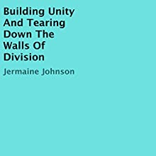 Building Unity and Tearing Down the Walls of Division | Livre audio Auteur(s) : Jermaine Johnson Narrateur(s) : William Butler