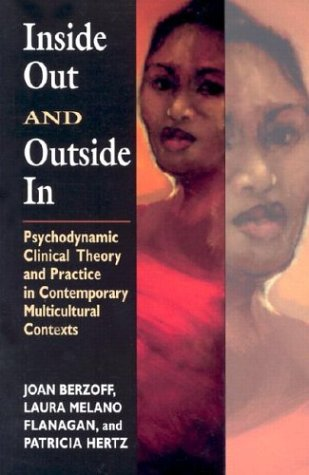 Inside Out and Outside In: Psychodynamic Clinical Theory and Practice in Contemporary Multicultural Contexts, Joan N. Berzoff, Laura Melano Flanagan, Patricia Hertz