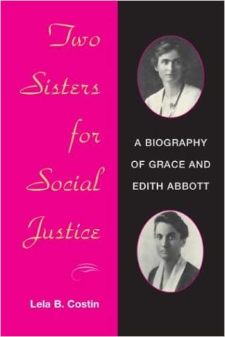 Two Sisters for Social Justice: A BIOGRAPHY OF GRACE AND EDITH ABBOTT