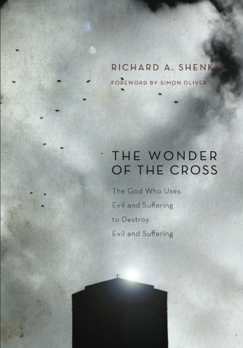 The Wonder of the Cross: The God Who Uses Evil and Suffering to Destroy Evil and Suffering