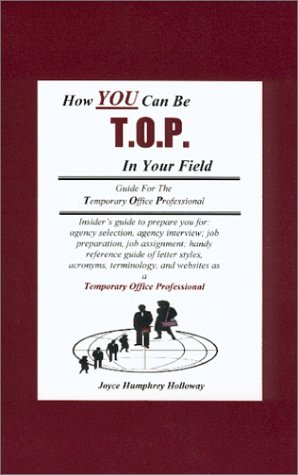 How You Can Be T. O. P. In Your Field : Guide For The Temporary Office Professional