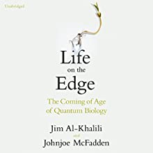 Life on the Edge: The Coming of Age of Quantum Biology (       UNABRIDGED) by Jim Al-Khalili, Johnjoe McFadden Narrated by Pete Cross