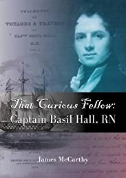 That Curious Fellow: Captain Basil Hall, RN