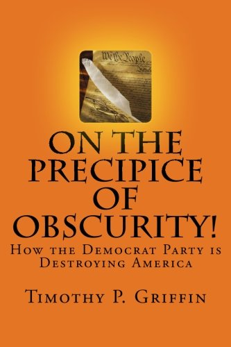 On the Precipice of Obscurity!: How the Democrat Party is Destroying America