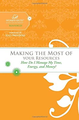 Making the Most of Your Resources: How Do I Manage My Time Energy and Money? (Women of Faith Study Guide Series)