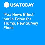 'Fox News Effect' out in Force for Trump, Pew Survey Finds | Marco della Cava