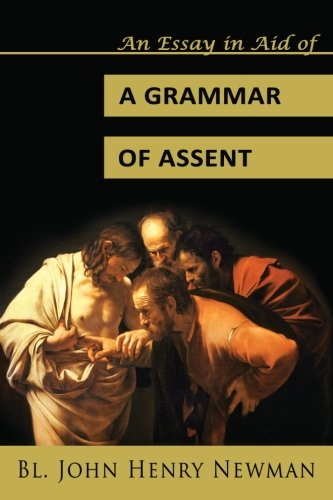 newman essay in aid of a grammar of assent