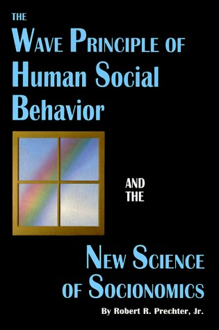 The Wave Principle of Human Social Behavior and the New Science of Socionomics: Robert R. Prechter Jr.: 9780932750495: Amazon.com: Books