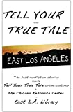 Tell Your True Tale: East Los Angeles (Volume 1)