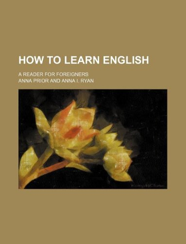 How to learn English; a reader for foreigners