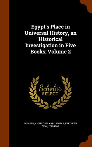 Egypt's Place in Universal History, an Historical Investigation in Five Books; Volume 2