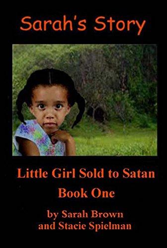 Sarah Brown - Sarah's Story: Little Girl Sold to Satan