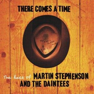 Martin Stephenson - There Comes A Time, The Best of Martin Stephenson & The Daintees - Zortam Music