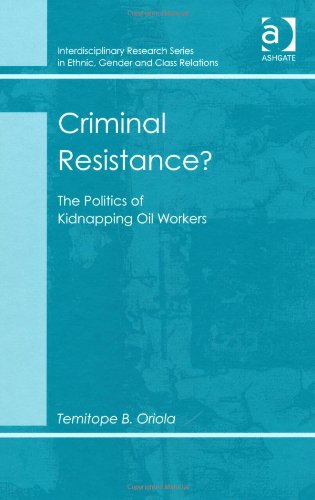 Criminal Resistance?: The Politics of Kidnapping Oil Workers (Interdisciplinary Research Series in Ethnic, Gender and Cl