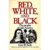 Red, white, and black: the peoples of early America (Prentice-Hall history of the American people series) (013769802X) by Nash, Gary B