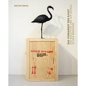 Das Fundament der Kunst. Die Skulptur und ihr Sockel in der Moderne