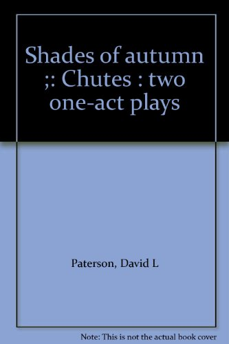 Shades of autumn ;: Chutes : two one-act plays