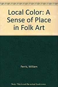 Local Color: A Sense of Place in Folk Art: Ferris, William