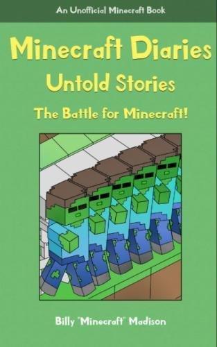 Minecraft Diaries, Untold Stories: The Battle for Minecraft! (Unofficial Minecraft Book, NEW Minecraft Diary Adventures! A New Beginning!) (Volume 1)