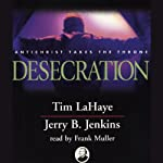 Desecration: Left Behind, Volume 9 (       UNABRIDGED) by Tim LaHaye, Jerry B. Jenkins Narrated by Frank Muller