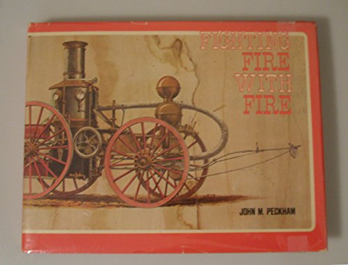 Fighting fire with fire;: A pictorial volume of steam fire-fighting apparatus and related equipment