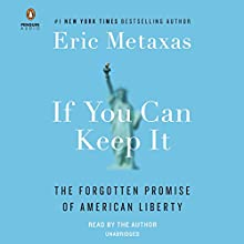 If You Can Keep It: The Forgotten Promise of American Liberty Audiobook by Eric Metaxas Narrated by Eric Metaxas