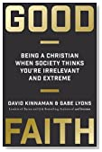 Good Faith: Being a Christian When Society Thinks You're Irrelevant and Extreme