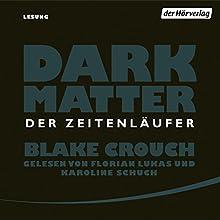 Dark Matter: Der Zeitenläufer Hörbuch von Blake Crouch Gesprochen von: Florian Lukas, Karoline Schuch