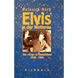 Elvis in der Wetterau. Der &#39;King&#39; in Deutschland 1958 - 1960von &#34;Heinrich Burk&#34;