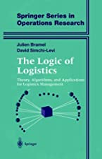 The Logic of Logistics Theory Algorithms and Applications for Logistics Management by David Simchi-Levi