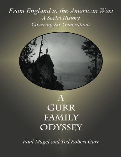 a-gurr-family-odyssey-from-england-to-the-american-west-a-social-history-covering-six-generations