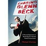 Chasing Glenn Beck: A Personal Experiment in Reclaiming Our Hijacked Political Conversation ~ Michael Charney