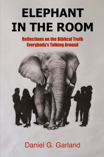Elephant in the Room: Reflections on the Biblical Truth Everybody's Talking Around
