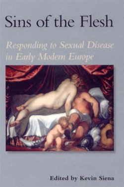 Sins of the Flesh: Responding to Sexual Disease in Early Modern Europe (Essays and Studies, Vol. 7)