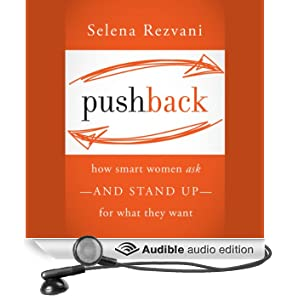 Pushback: How Smart Women Ask - and Stand Up - for What They Want