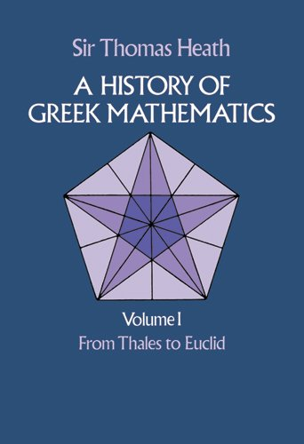 A History of Greek Mathematics, Vol. 1: From Thales to...