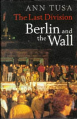 The Last Division: Berlin and the Wall, 1945-89