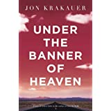 Under the Banner of Heaven: A Story of Violent Faith ~ Jon Krakauer