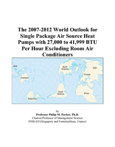 The 2007-2012 World Outlook for Single Package Air Source Heat Pumps with 27,000 to 41,999 BTU Per Hour Excluding Room Air Conditioners
