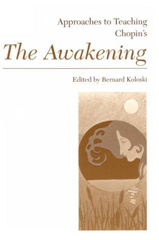 Approaches to Teaching Chopin's the Awakening (Approaches to Teaching World Literature), Bernard Koloski